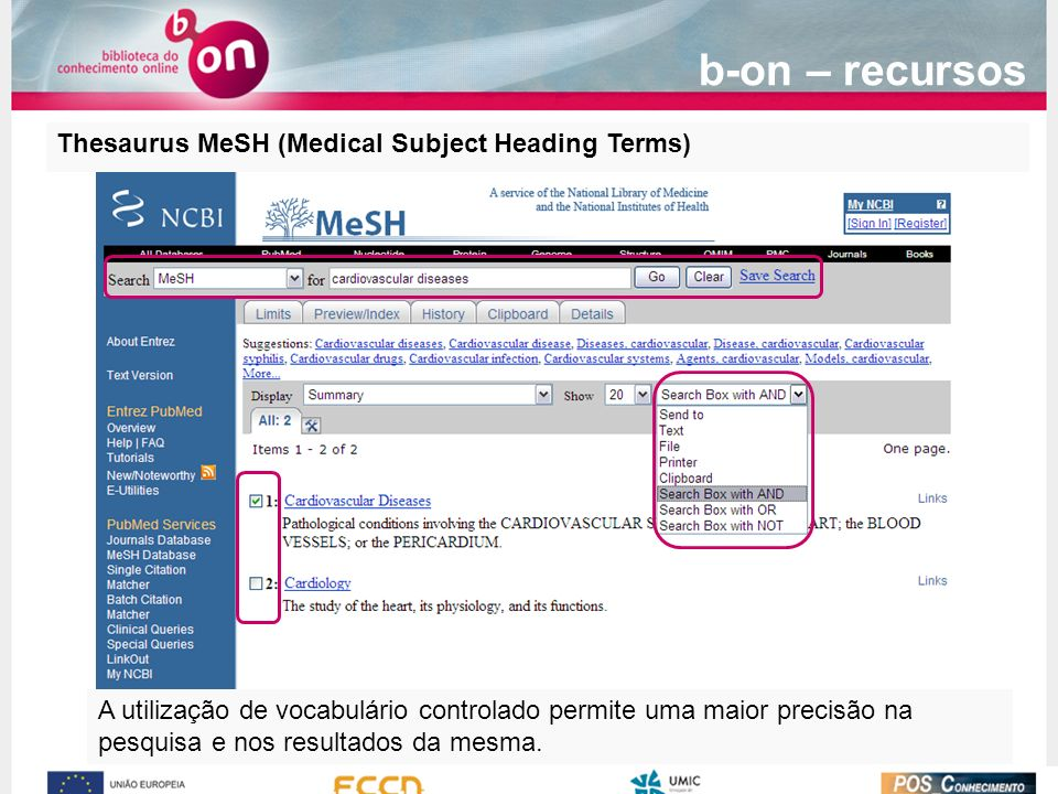 Thesaurus MeSH (Medical Subject Heading Terms) A utilização de vocabulário controlado permite uma maior precisão na pesquisa e nos resultados da mesma.