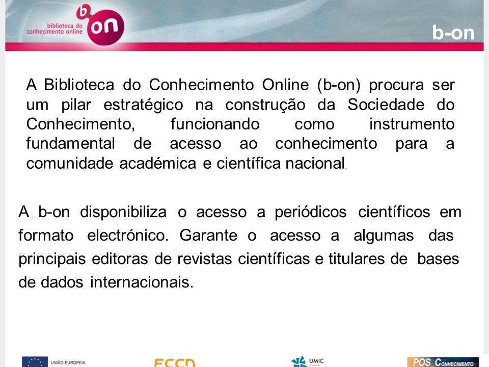 b-on A b-on disponibiliza o acesso a periódicos científicos em formato electrónico. Garante o acesso a algumas das principais editoras de revistas cie