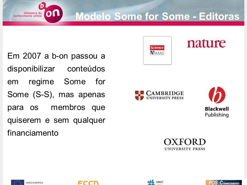 Modelo Some for Some - Editoras Em 2007 a b-on passou a disponibilizar conteúdos em regime Some for Some (S-S), mas apenas para os membros que quiserem e sem qualquer financiamento
