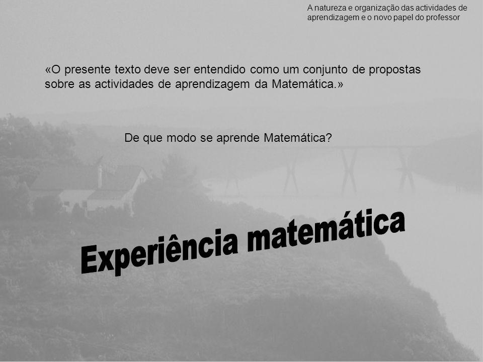 «O presente texto deve ser entendido como um conjunto de propostas sobre as actividades de aprendizagem da Matemática.» De que modo se aprende Matemát
