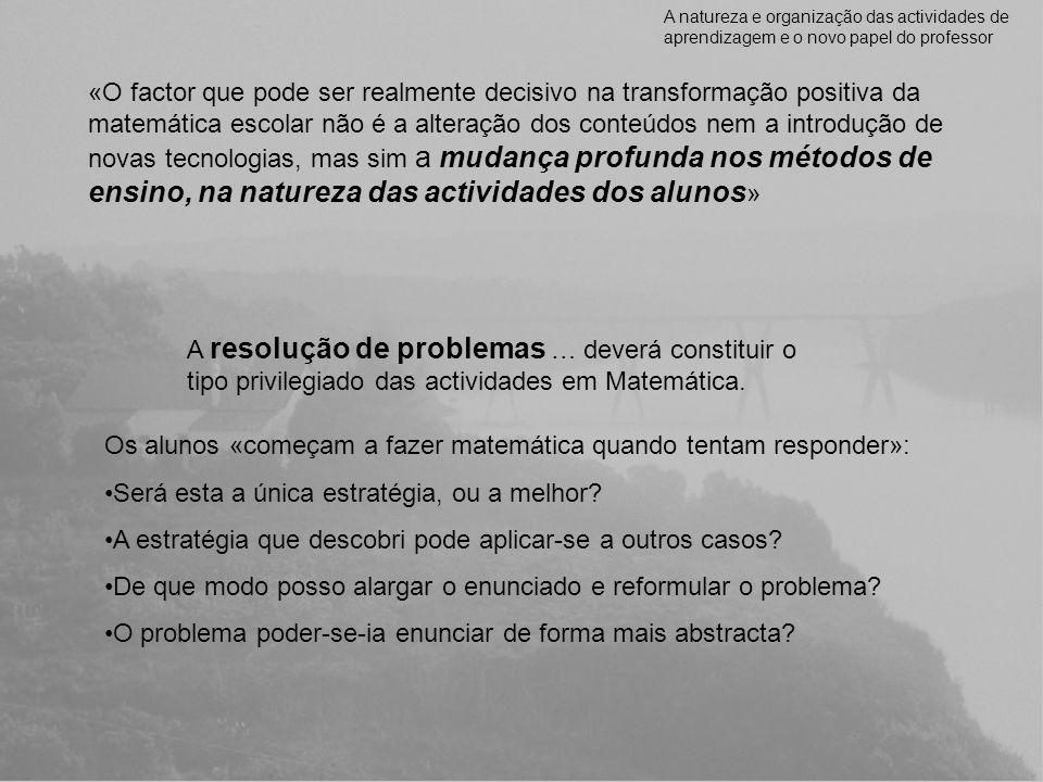 Resolução de problemas A natureza e organização das actividades de aprendizagem e o novo papel do professor Discussão sobre estratégias Argumentação Tentativas de prova Crítica dos resultados Construção de conceitos Adopção de terminologia matemática