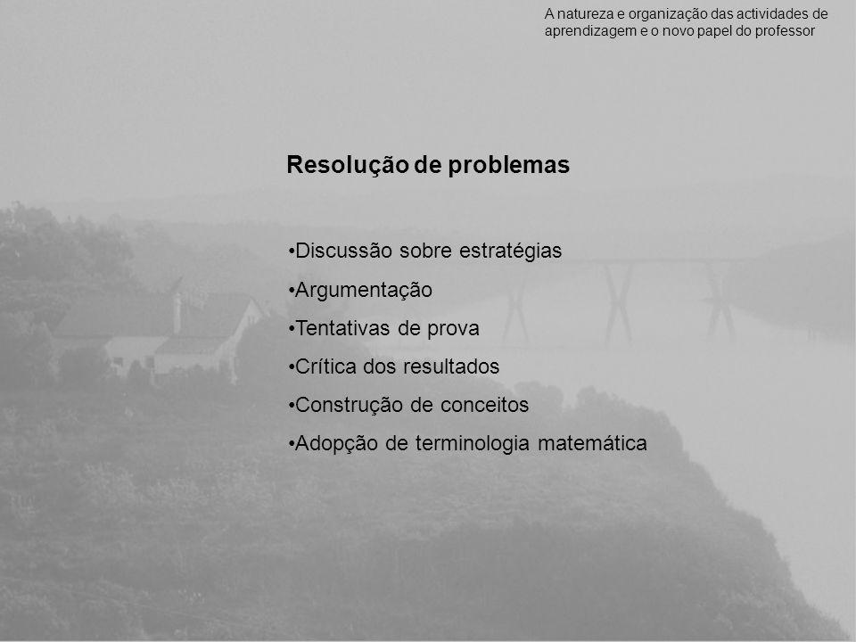 Resolução de problemas A natureza e organização das actividades de aprendizagem e o novo papel do professor Discussão sobre estratégias Argumentação T
