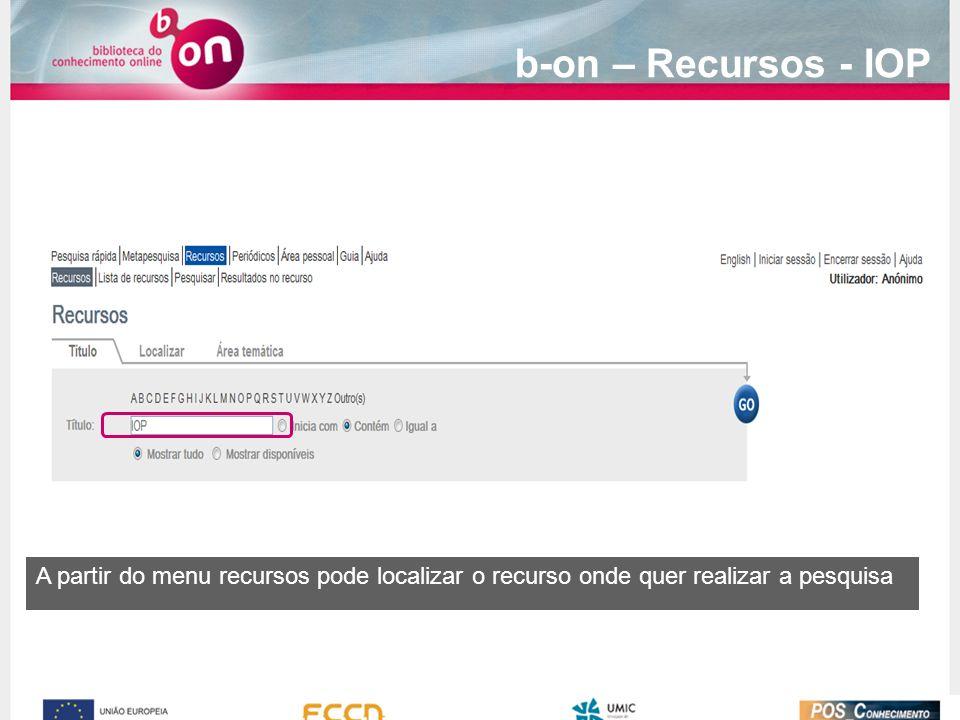 A partir do menu recursos pode localizar o recurso onde quer realizar a pesquisa b-on – Recursos - IOP