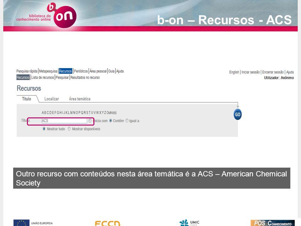 b-on – Recursos - ACS Outro recurso com conteúdos nesta área temática é a ACS – American Chemical Society