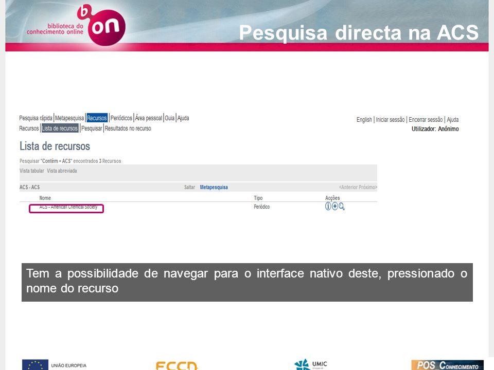 Pesquisa directa na ACS Tem a possibilidade de navegar para o interface nativo deste, pressionado o nome do recurso