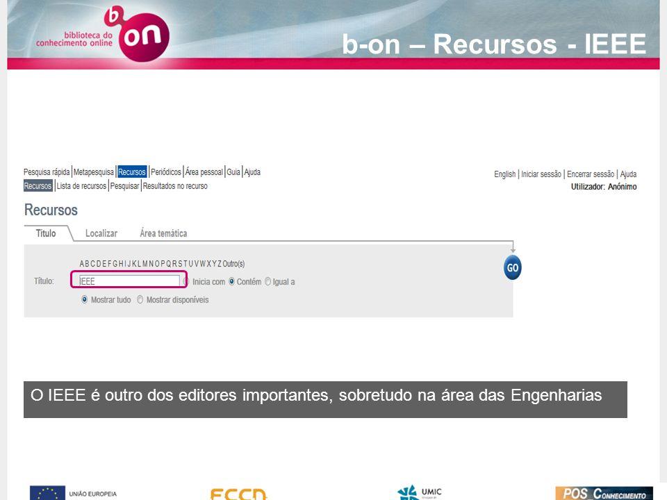 b-on – Recursos - IEEE O IEEE é outro dos editores importantes, sobretudo na área das Engenharias
