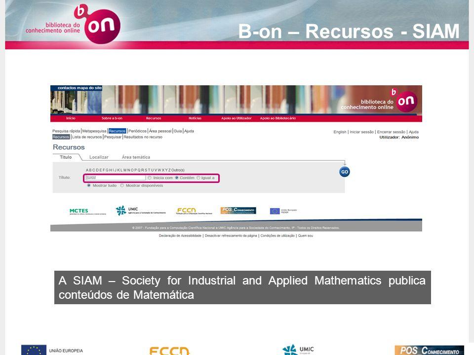 B-on – Recursos - SIAM A SIAM – Society for Industrial and Applied Mathematics publica conteúdos de Matemática
