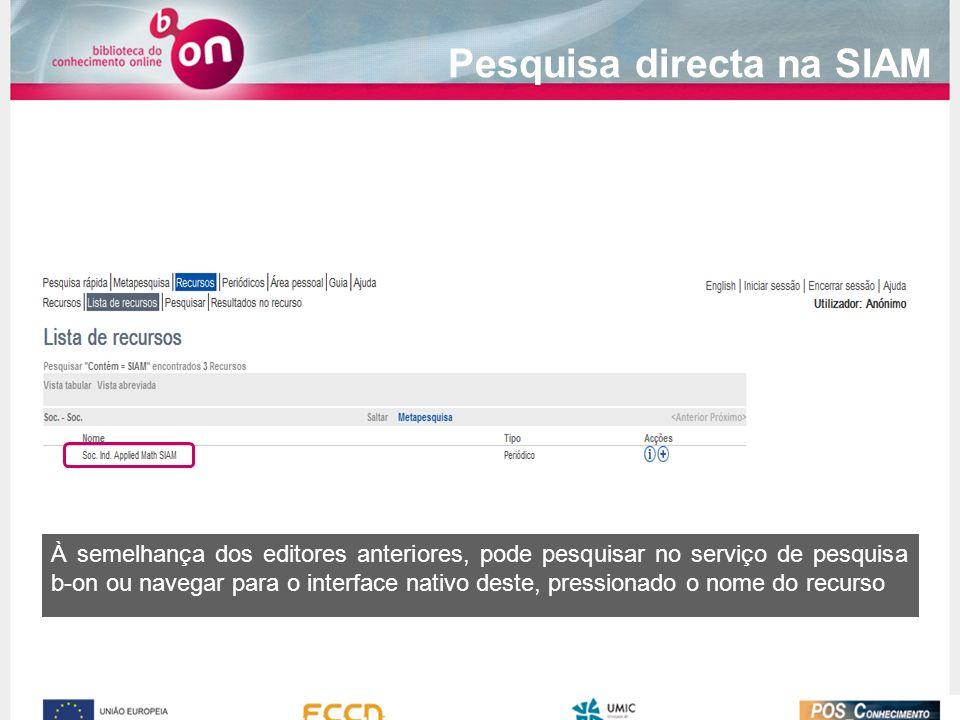 Pesquisa directa na SIAM À semelhança dos editores anteriores, pode pesquisar no serviço de pesquisa b-on ou navegar para o interface nativo deste, pressionado o nome do recurso