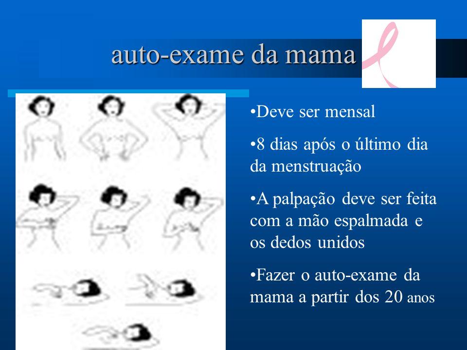 auto-exame da mama Deve ser mensal 8 dias após o último dia da menstruação A palpação deve ser feita com a mão espalmada e os dedos unidos Fazer o aut