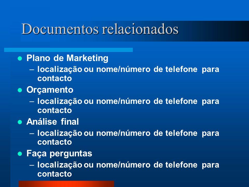 Documentos relacionados Plano de Marketing –localização ou nome/número de telefone para contacto Orçamento –localização ou nome/número de telefone par