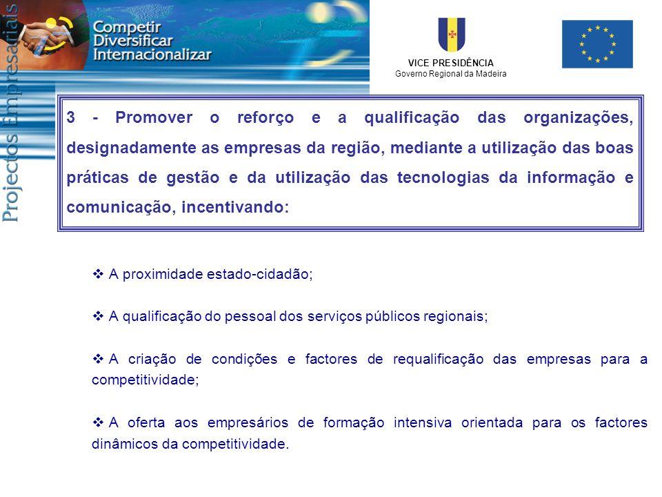 VICE PRESIDÊNCIA Governo Regional da Madeira A proximidade estado-cidadão; A qualificação do pessoal dos serviços públicos regionais; A criação de con