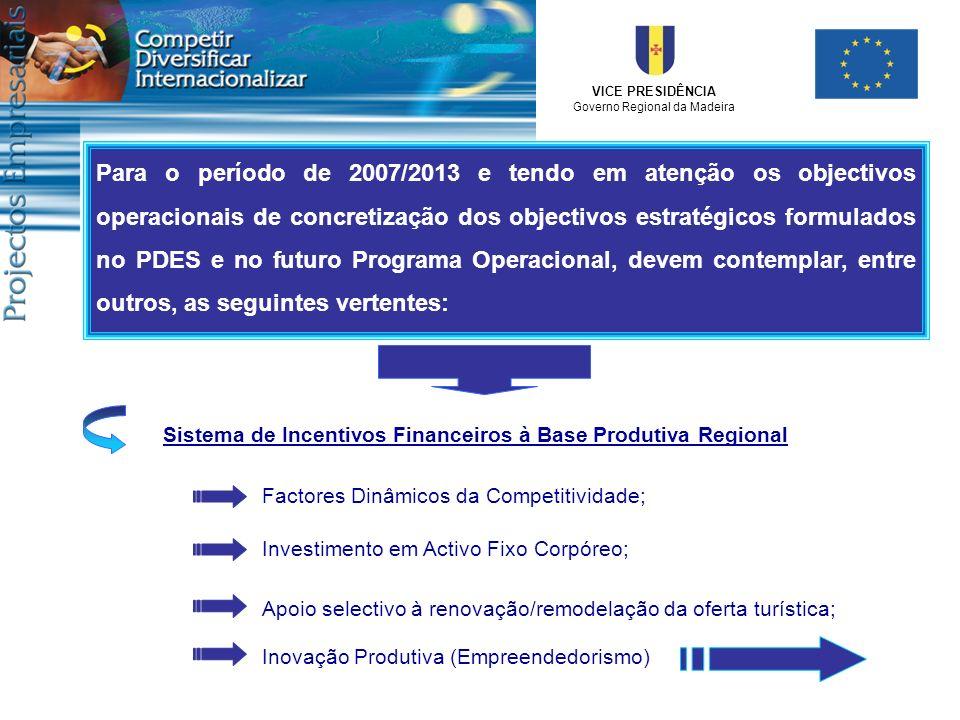 VICE PRESIDÊNCIA Governo Regional da Madeira Para o período de 2007/2013 e tendo em atenção os objectivos operacionais de concretização dos objectivos