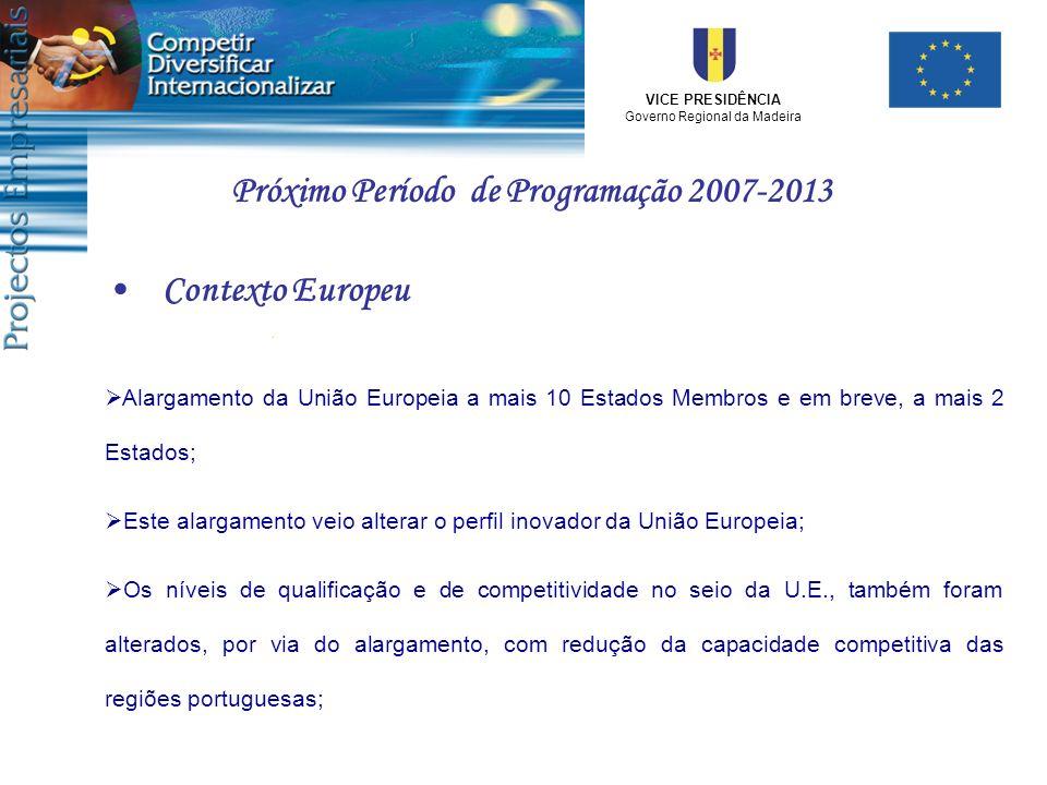 VICE PRESIDÊNCIA Governo Regional da Madeira Próximo Período de Programação 2007-2013 Alargamento da União Europeia a mais 10 Estados Membros e em bre