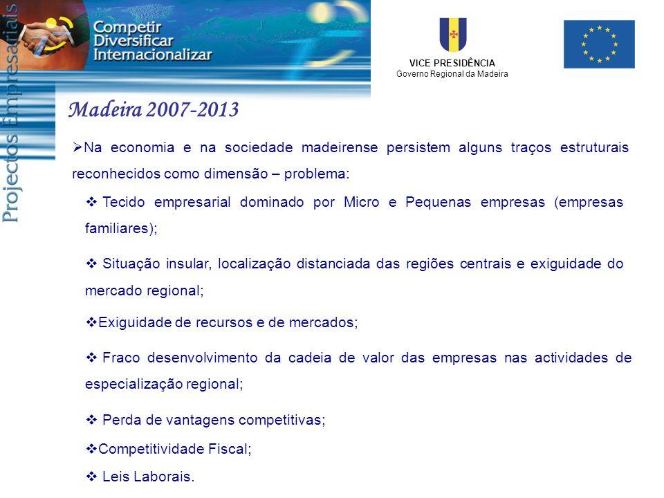 VICE PRESIDÊNCIA Governo Regional da Madeira Madeira 2007-2013 Na economia e na sociedade madeirense persistem alguns traços estruturais reconhecidos