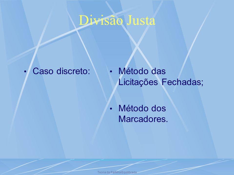 Teoria da Partilha Equlilbrada Divisão Justa Caso discreto: Método das Licitações Fechadas; Método dos Marcadores.