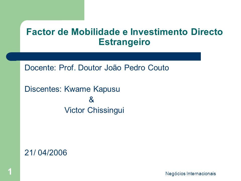 Negócios Internacionais 1 Factor de Mobilidade e Investimento Directo Estrangeiro Docente: Prof. Doutor João Pedro Couto Discentes: Kwame Kapusu & Vic