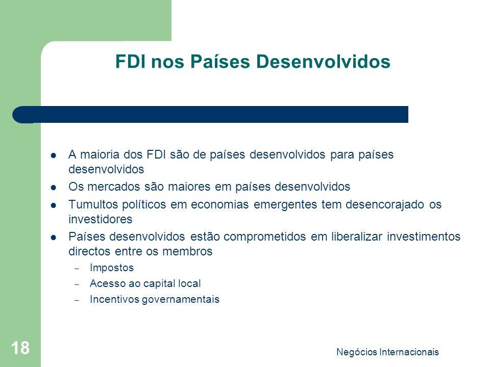 Negócios Internacionais 18 FDI nos Países Desenvolvidos A maioria dos FDI são de países desenvolvidos para países desenvolvidos Os mercados são maiore