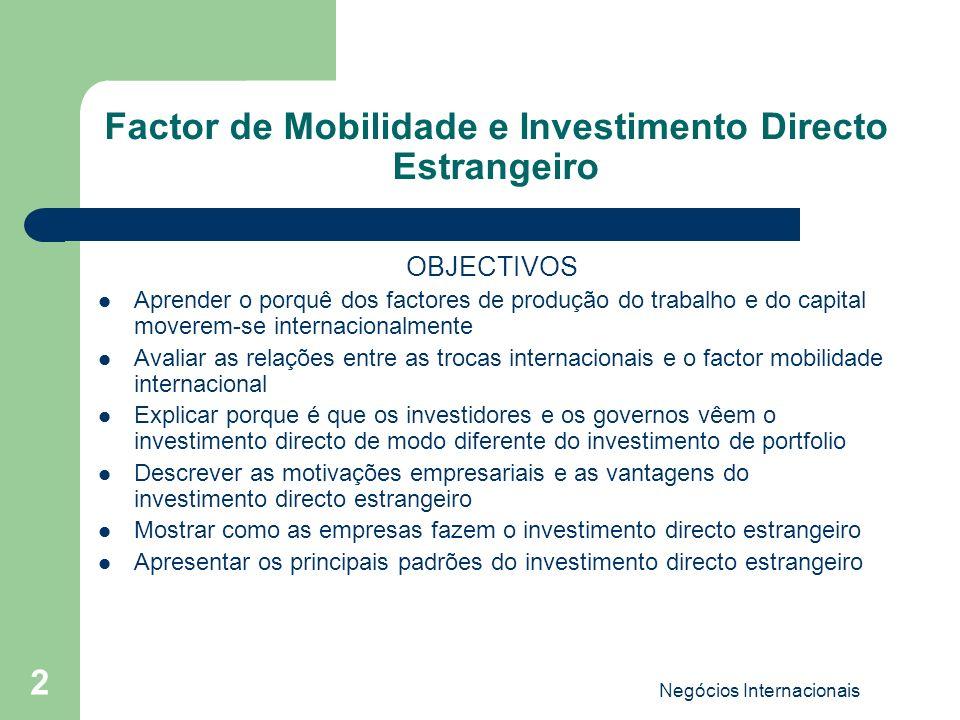 Negócios Internacionais 2 Factor de Mobilidade e Investimento Directo Estrangeiro OBJECTIVOS Aprender o porquê dos factores de produção do trabalho e