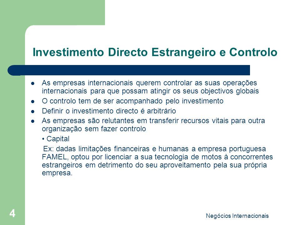 Negócios Internacionais 4 Investimento Directo Estrangeiro e Controlo As empresas internacionais querem controlar as suas operações internacionais par