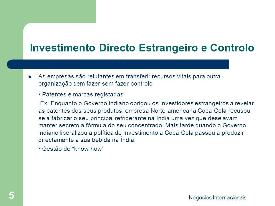 Negócios Internacionais 5 Investimento Directo Estrangeiro e Controlo As empresas são relutantes em transferir recursos vitais para outra organização