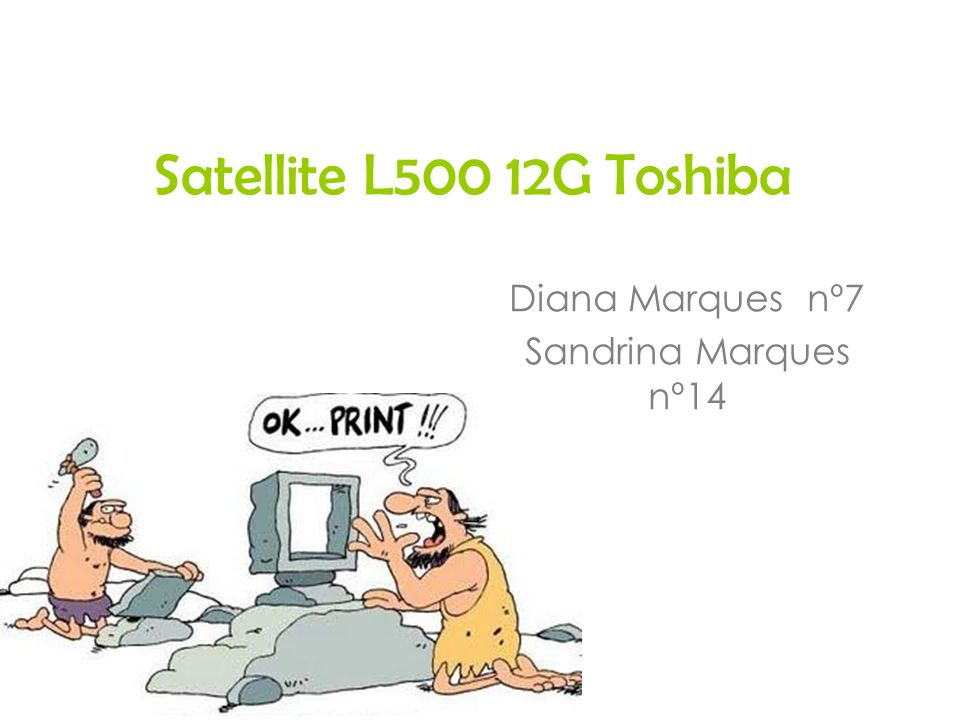 O computador que nós vamos comprar é o Satellite L500 12G Toshiba.