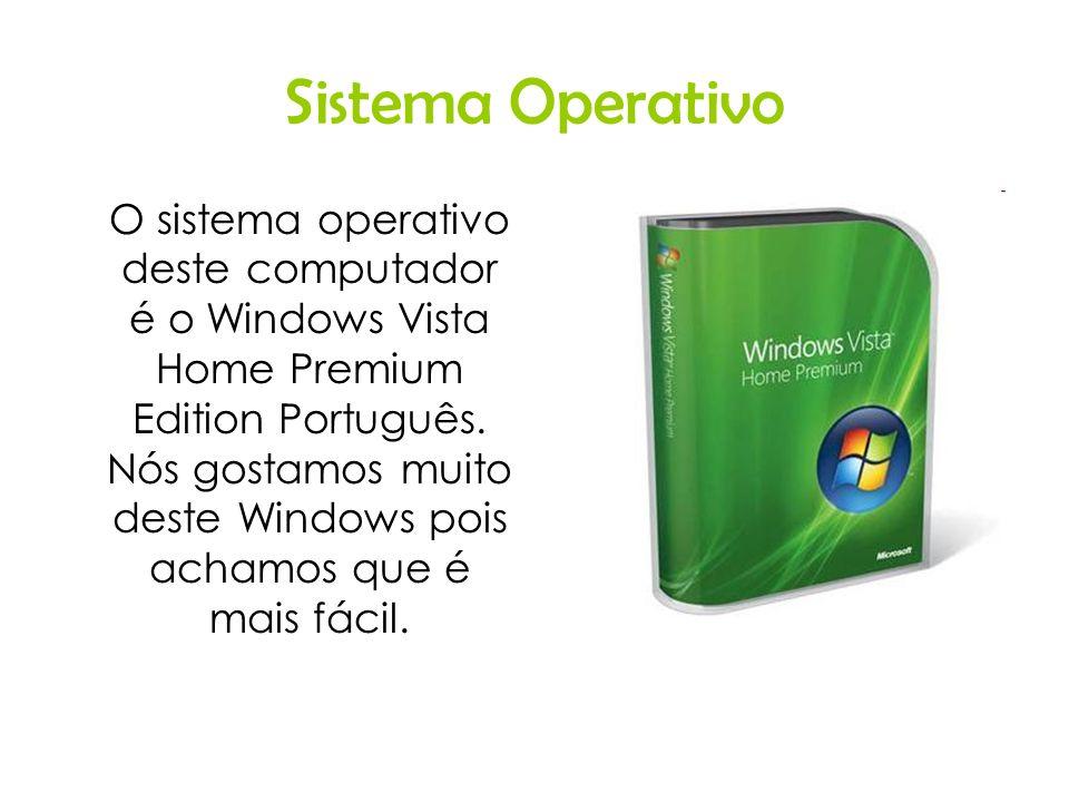 Sistema Operativo O sistema operativo deste computador é o Windows Vista Home Premium Edition Português. Nós gostamos muito deste Windows pois achamos