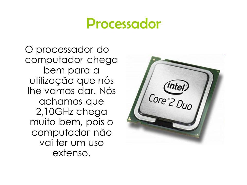 Processador O processador do computador chega bem para a utilização que nós lhe vamos dar. Nós achamos que 2,10GHz chega muito bem, pois o computador