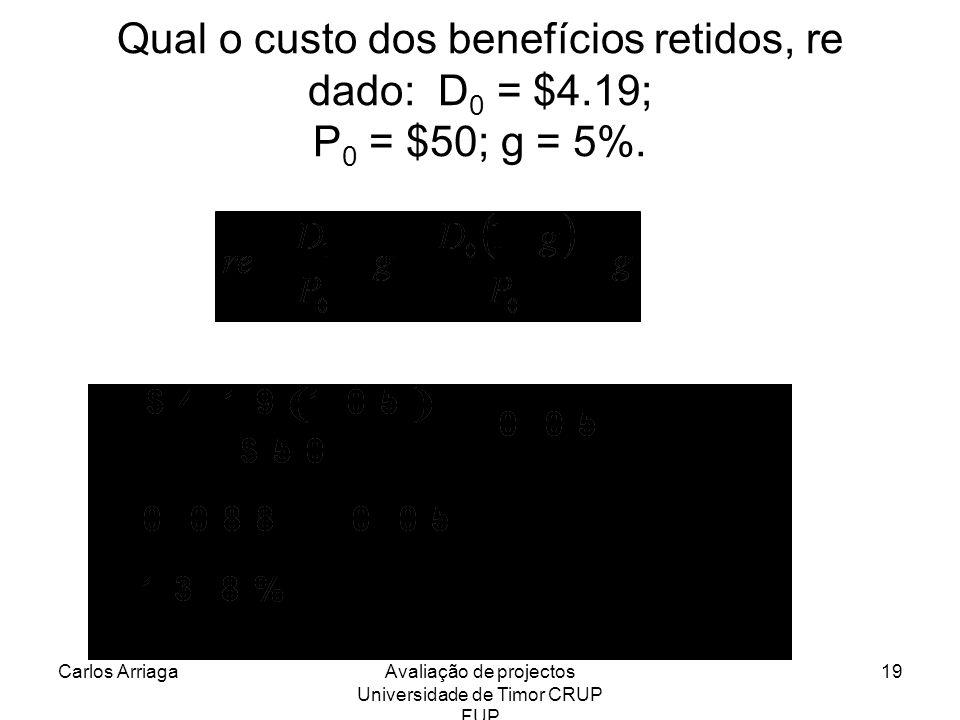Carlos ArriagaAvaliação de projectos Universidade de Timor CRUP FUP 19 Qual o custo dos benefícios retidos, re dado: D 0 = $4.19; P 0 = $50; g = 5%.