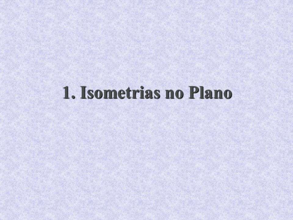 1. Isometrias no Plano