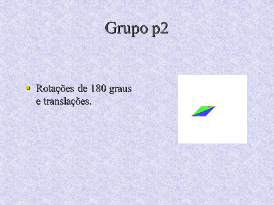 Grupo p2 Rotações de 180 graus e translações. Rotações de 180 graus e translações.