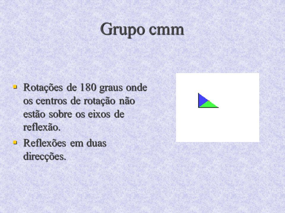 Grupo cmm Rotações de 180 graus onde os centros de rotação não estão sobre os eixos de reflexão. Rotações de 180 graus onde os centros de rotação não