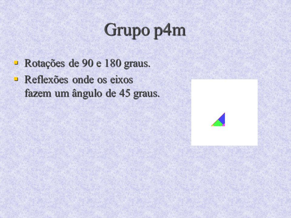 Grupo p4m Rotações de 90 e 180 graus. Rotações de 90 e 180 graus. Reflexões onde os eixos fazem um ângulo de 45 graus. Reflexões onde os eixos fazem u