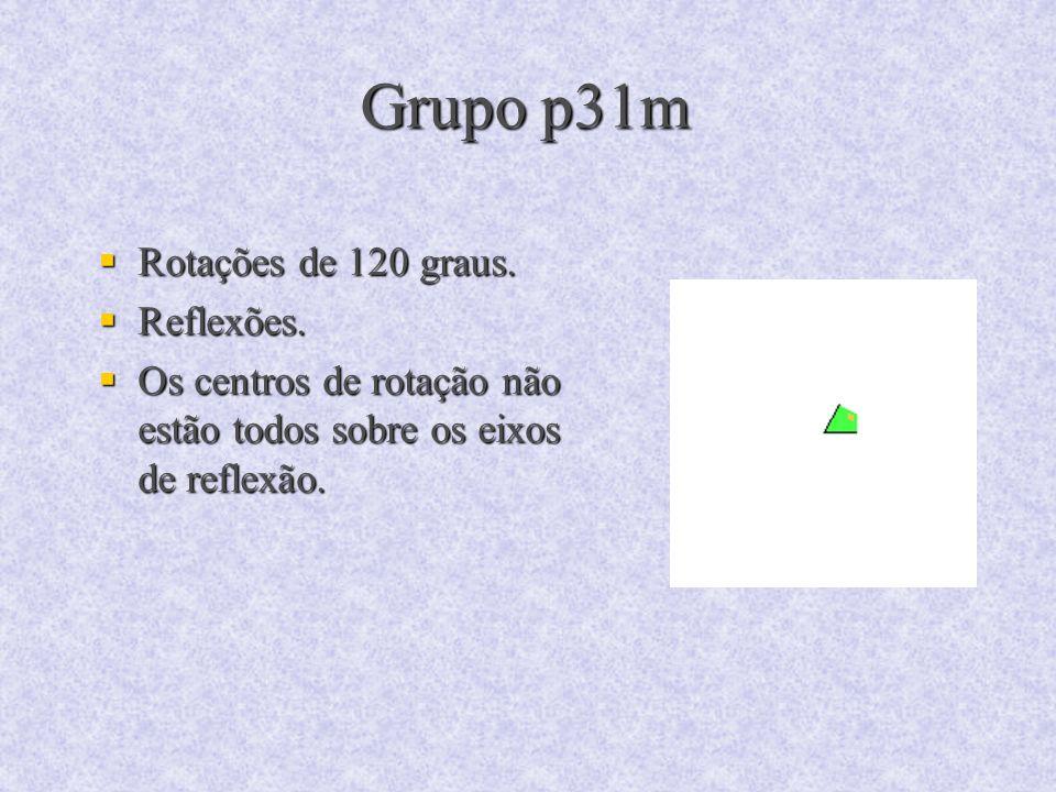 Grupo p31m Rotações de 120 graus. Rotações de 120 graus. Reflexões. Reflexões. Os centros de rotação não estão todos sobre os eixos de reflexão. Os ce