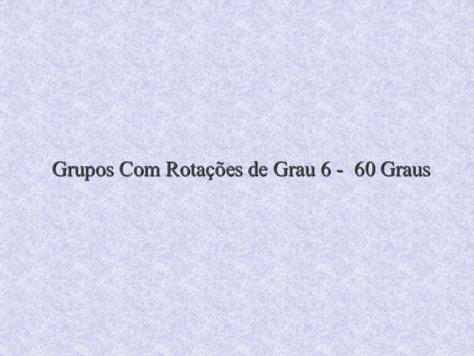 Grupos Com Rotações de Grau 6 - 60 Graus