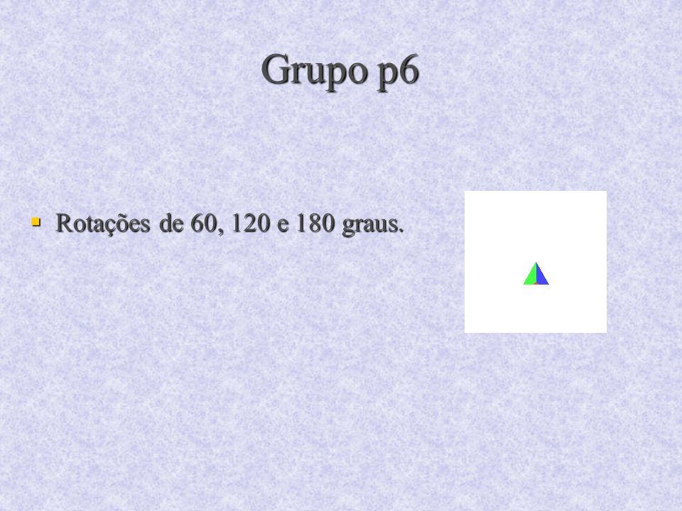 Grupo p6 Rotações de 60, 120 e 180 graus. Rotações de 60, 120 e 180 graus.