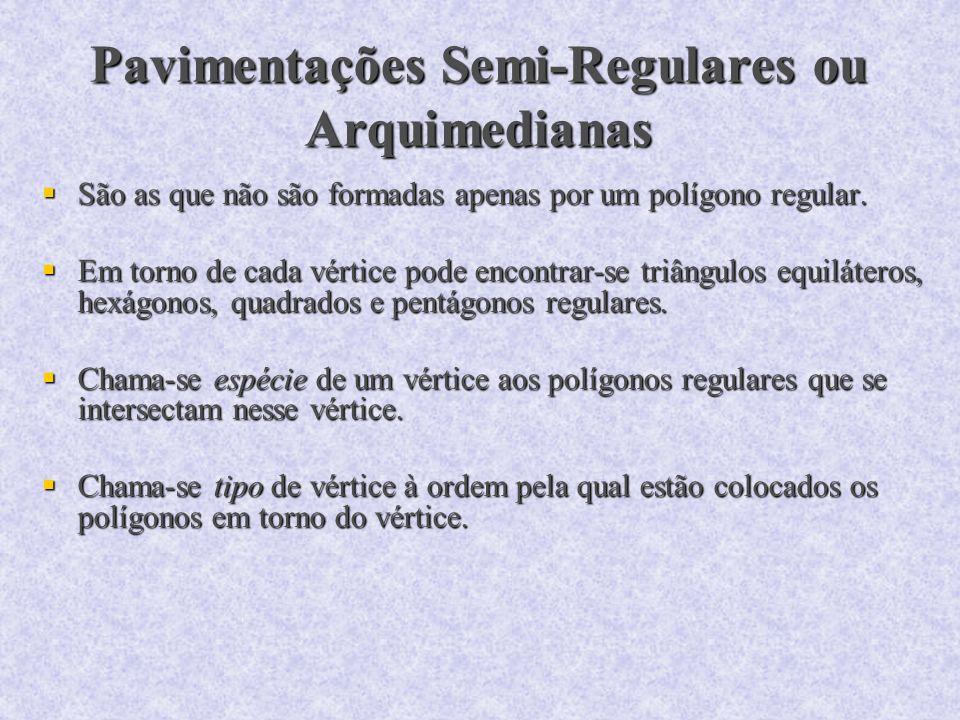 Pavimentações Semi-Regulares ou Arquimedianas São as que não são formadas apenas por um polígono regular. São as que não são formadas apenas por um po