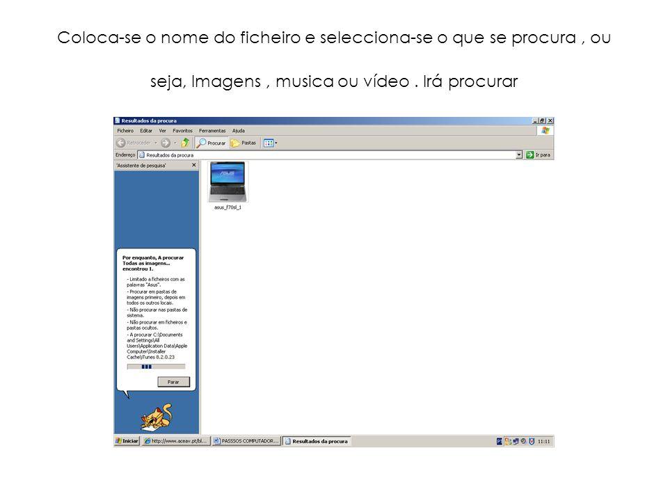 Coloca-se o nome do ficheiro e selecciona-se o que se procura, ou seja, Imagens, musica ou vídeo. Irá procurar