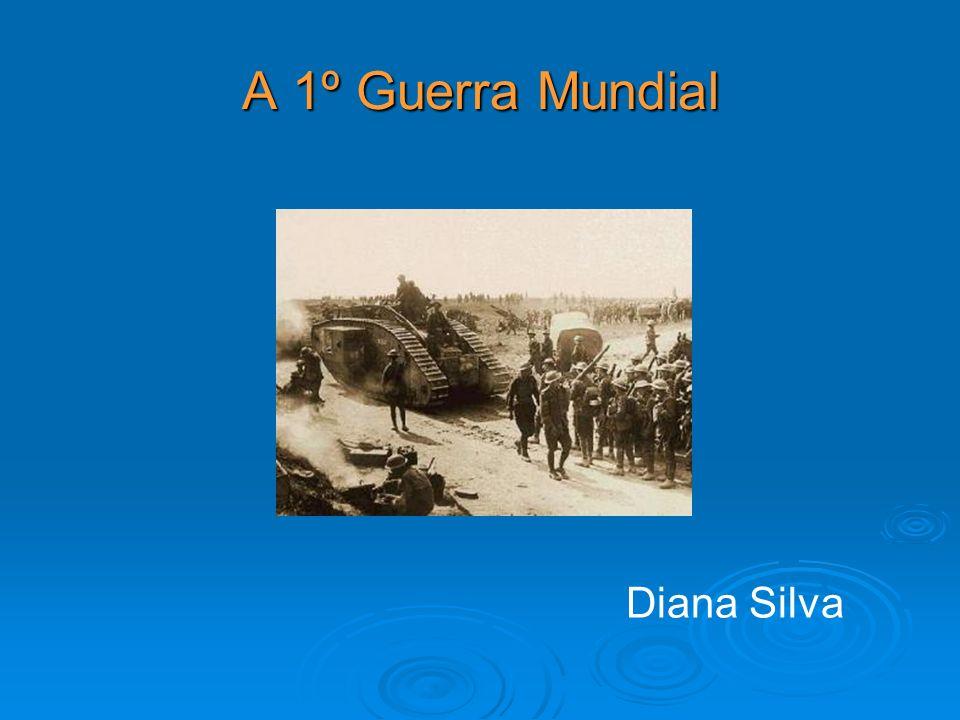 A 1º Guerra Mundial Diana Silva