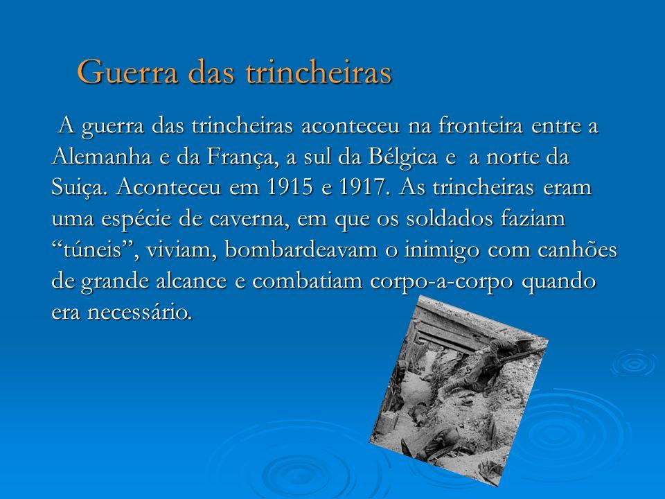 Guerra das trincheiras A guerra das trincheiras aconteceu na fronteira entre a Alemanha e da França, a sul da Bélgica e a norte da Suiça. Aconteceu em