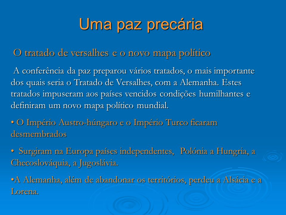 Uma paz precária O tratado de versalhes e o novo mapa político O tratado de versalhes e o novo mapa político A conferência da paz preparou vários trat