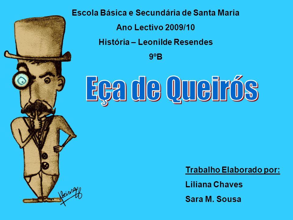 Sites consultados entre 29/10/09 e 07/10/09: http://www.uniesp.edu.br/revista/revista7/pdf/10_eca_de_queiroz.pdf http://www.caestamosnos.org/Pesquisas_Carlos_Leite_Ribeiro/Eca_de_Queir oz.html http://cvc.instituto-camoes.pt/figuras/equeiros.html http://jbo.no.sapo.pt/eca/eca_de_queiros_bio_main.htm http://www.feq.pt/ http://www.citi.pt/cultura/literatura/romance/eca_queiroz/index.html