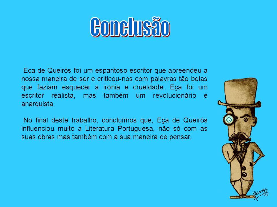 Eça de Queirós foi um espantoso escritor que apreendeu a nossa maneira de ser e criticou-nos com palavras tão belas que faziam esquecer a ironia e cru
