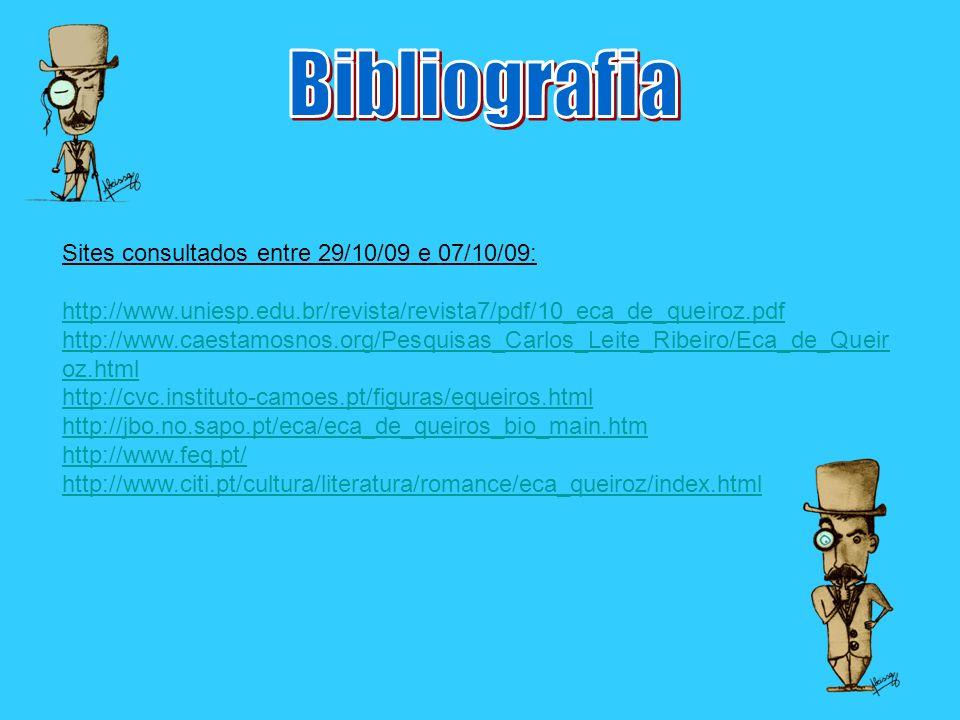 Sites consultados entre 29/10/09 e 07/10/09: http://www.uniesp.edu.br/revista/revista7/pdf/10_eca_de_queiroz.pdf http://www.caestamosnos.org/Pesquisas