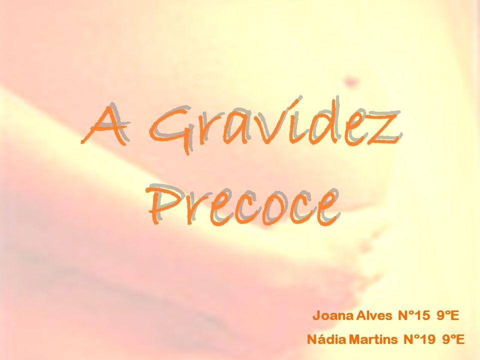 A Gravidez Precoce A Gravidez Precoce Joana Alves Nº15 9ºE Nádia Martins Nº19 9ºE