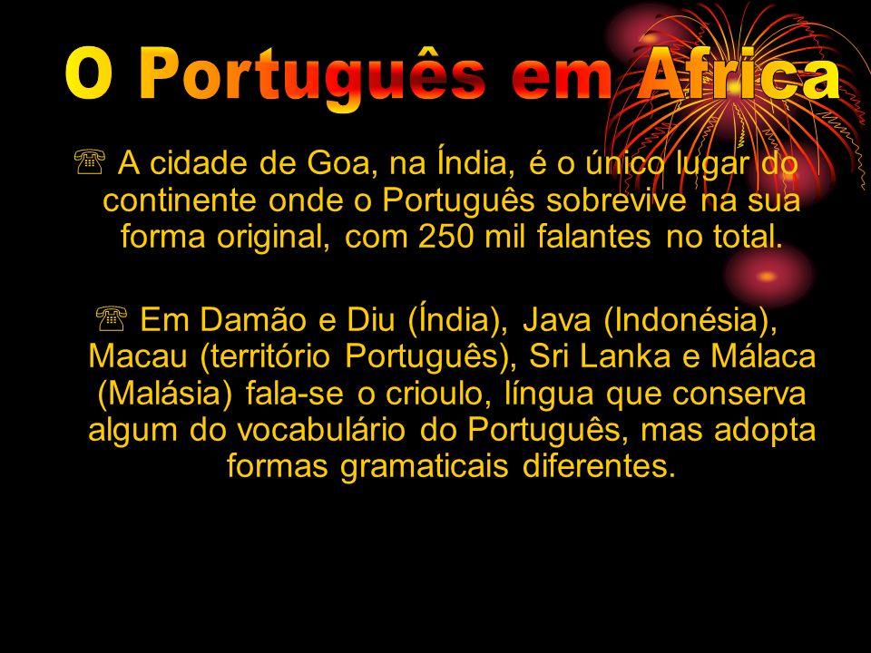 A cidade de Goa, na Índia, é o único lugar do continente onde o Português sobrevive na sua forma original, com 250 mil falantes no total. Em Damão e D