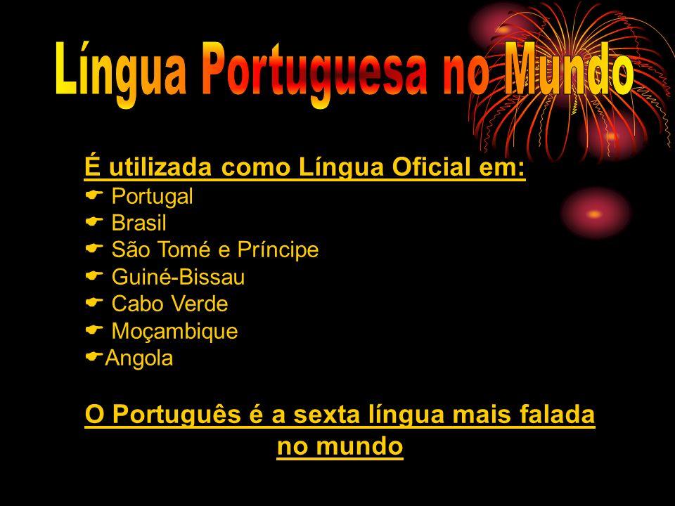 É utilizada como Língua Oficial em: Portugal Brasil São Tomé e Príncipe Guiné-Bissau Cabo Verde Moçambique Angola O Português é a sexta língua mais fa