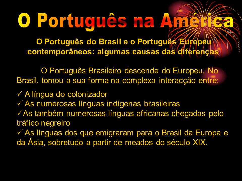 O Português do Brasil e o Português Europeu contemporâneos: algumas causas das diferenças O Português Brasileiro descende do Europeu. No Brasil, tomou
