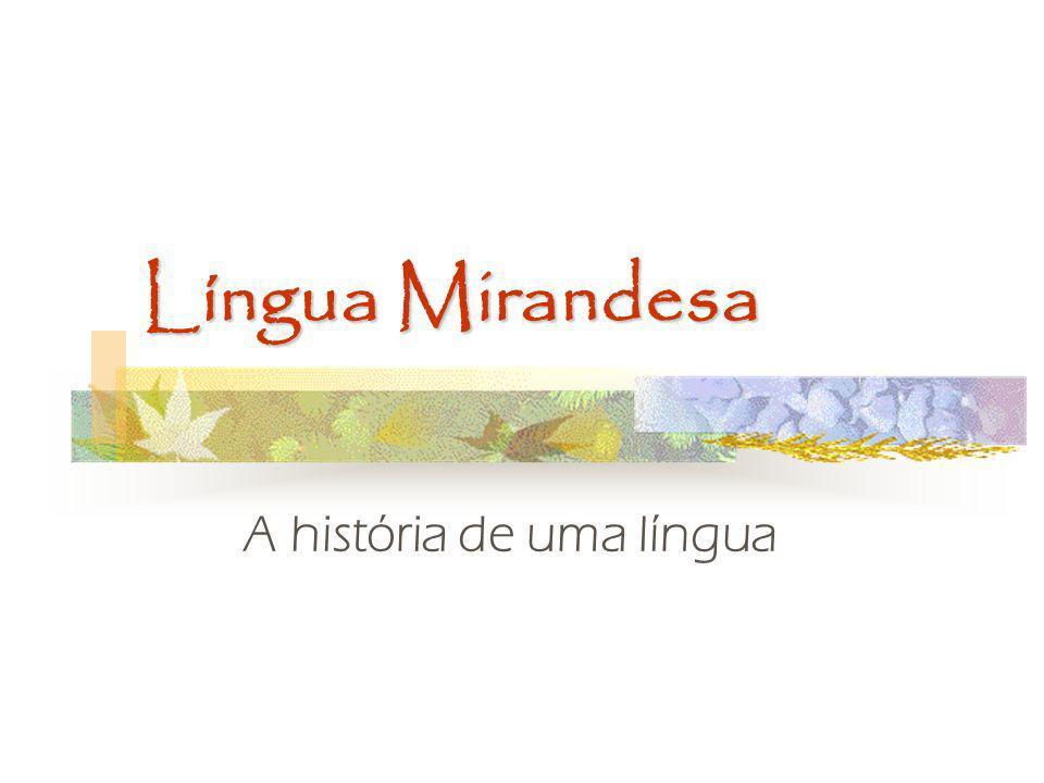 Língua Mirandesa A história de uma língua