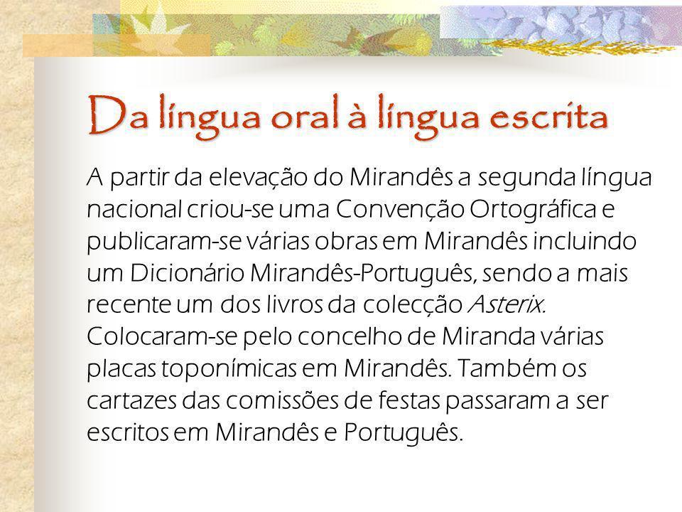 Da língua oral à língua escrita A partir da elevação do Mirandês a segunda língua nacional criou-se uma Convenção Ortográfica e publicaram-se várias o