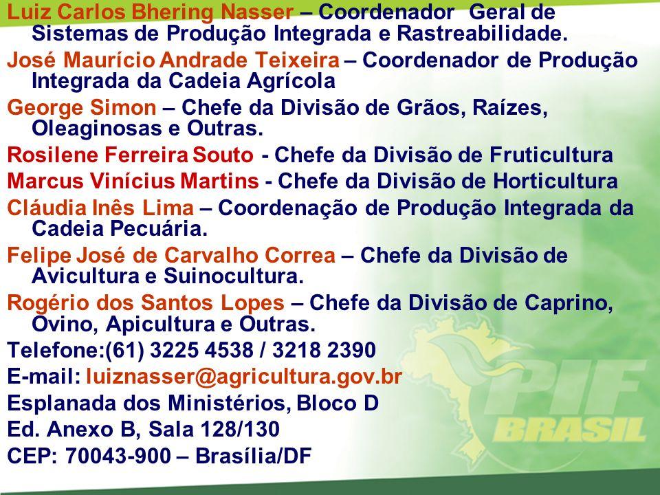 Luiz Carlos Bhering Nasser – Coordenador Geral de Sistemas de Produção Integrada e Rastreabilidade. José Maurício Andrade Teixeira – Coordenador de Pr
